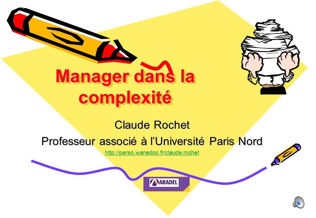 Manager dans la complexité Claude Rochet Professeur associé à lUniversité Paris Nord http://perso.wanadoo.fr/claude.rochet