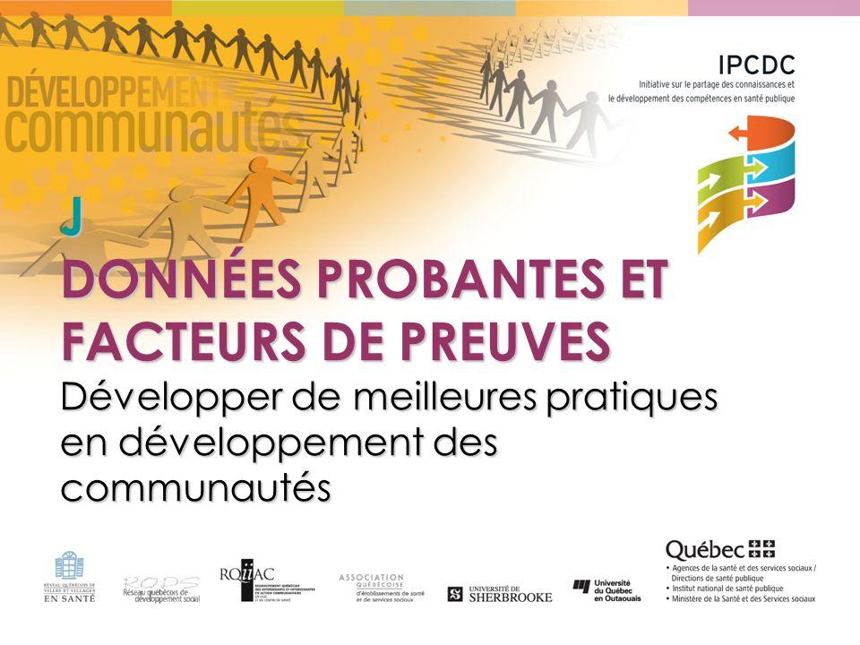 J DONNÉES PROBANTES ET FACTEURS DE PREUVES Développer de meilleures pratiques en développement des communautés