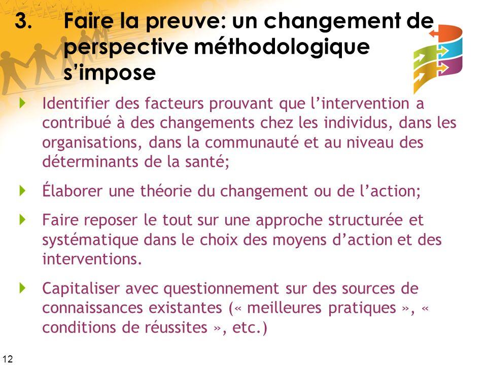 12 3.Faire la preuve: un changement de perspective méthodologique simpose Identifier des facteurs prouvant que lintervention a contribué à des changem