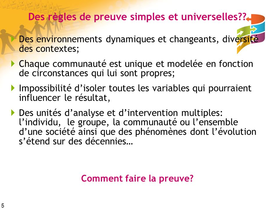 5 Des règles de preuve simples et universelles?? Des environnements dynamiques et changeants, diversité des contextes; Chaque communauté est unique et