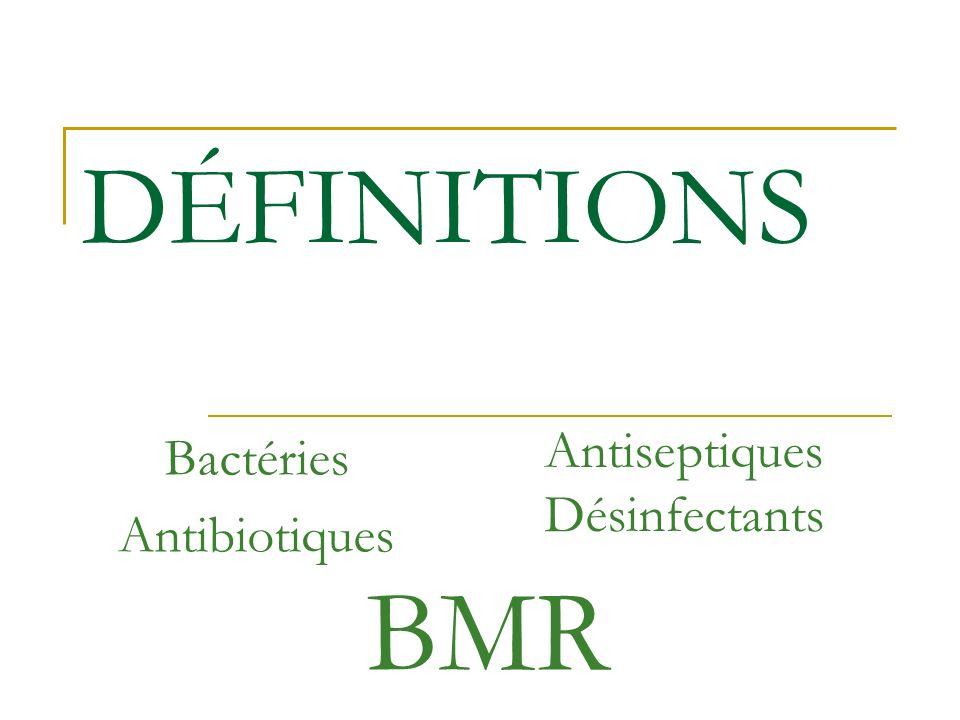 DÉFINITIONS Bactéries Antibiotiques Antiseptiques Désinfectants BMR