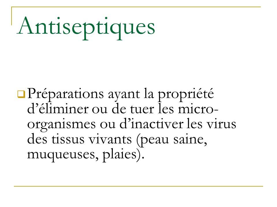 Antiseptiques Préparations ayant la propriété déliminer ou de tuer les micro- organismes ou dinactiver les virus des tissus vivants (peau saine, muque