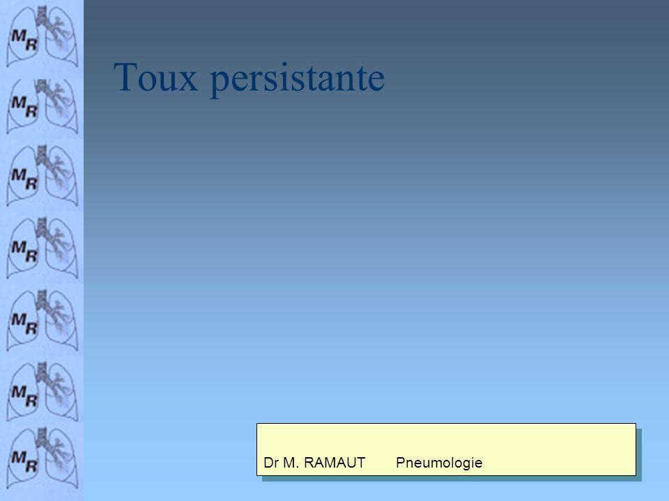 Toux persistante Dr M. RAMAUT Pneumologie