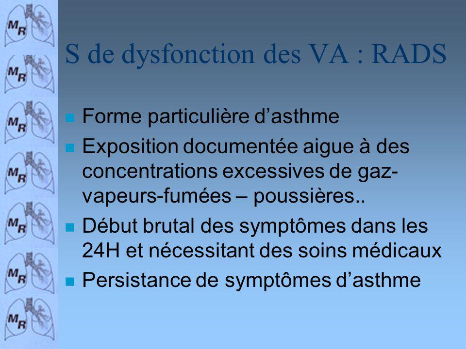S de dysfonction des VA : RADS n Forme particulière dasthme n Exposition documentée aigue à des concentrations excessives de gaz- vapeurs-fumées – pou