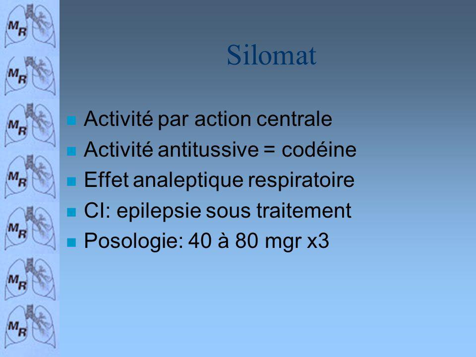 Silomat n Activité par action centrale n Activité antitussive = codéine n Effet analeptique respiratoire n CI: epilepsie sous traitement n Posologie: