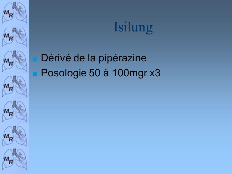 Isilung n Dérivé de la pipérazine n Posologie 50 à 100mgr x3