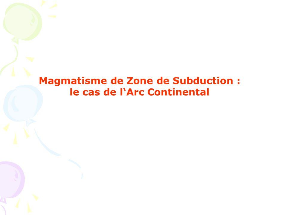 Magmatisme de Zone de Subduction : le cas de lArc Continental