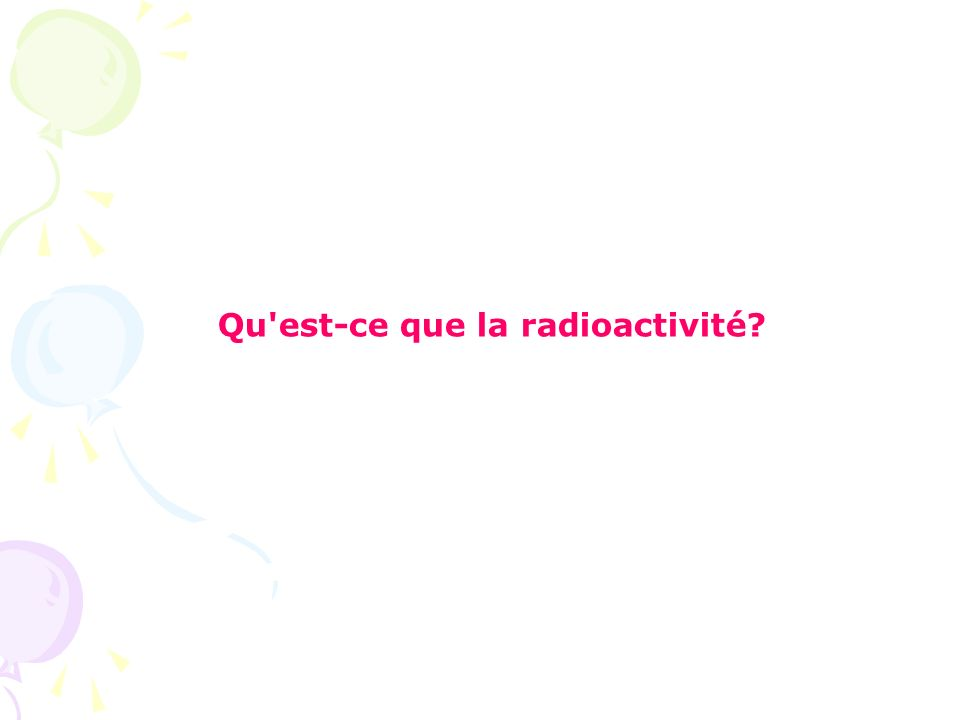 Qu'est-ce que la radioactivité?