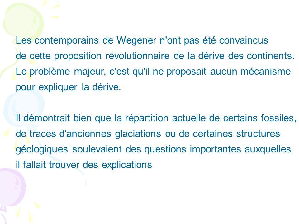 Les contemporains de Wegener n'ont pas été convaincus de cette proposition révolutionnaire de la dérive des continents. Le problème majeur, c'est qu'i