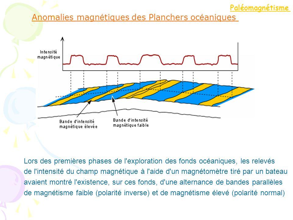 Anomalies magn é tiques des Planchers oc é aniques Lors des premières phases de l'exploration des fonds océaniques, les relevés de l'intensité du cham
