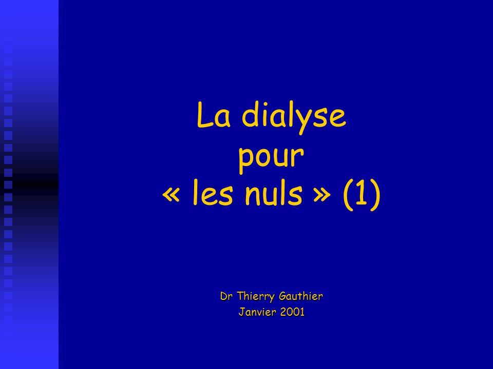 La dialyse pour « les nuls » (1) Dr Thierry Gauthier Janvier 2001