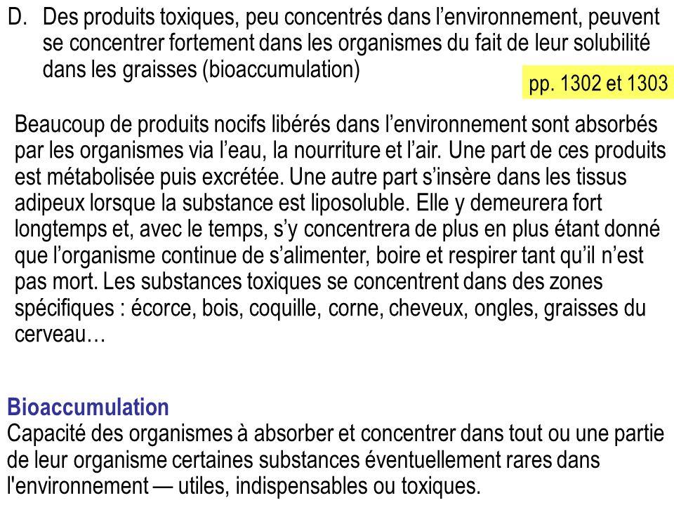 D.Des produits toxiques, peu concentrés dans lenvironnement, peuvent se concentrer fortement dans les organismes du fait de leur solubilité dans les graisses (bioaccumulation) pp.