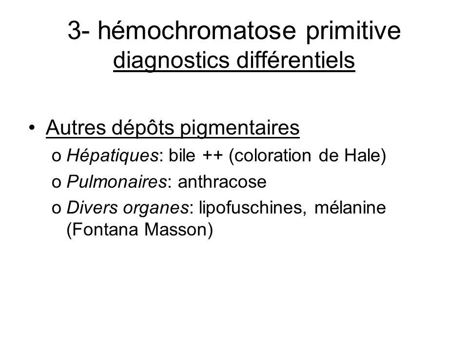 3- hémochromatose primitive diagnostics différentiels Autres dépôts pigmentaires oHépatiques: bile ++ (coloration de Hale) oPulmonaires: anthracose oD