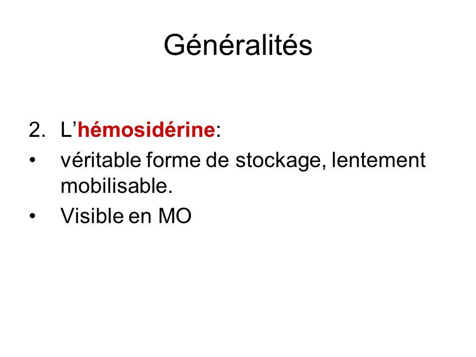 Généralités 2.Lhémosidérine: véritable forme de stockage, lentement mobilisable. Visible en MO