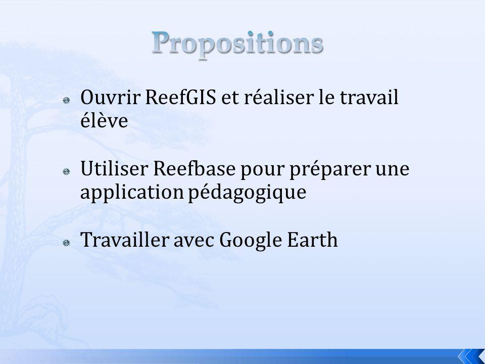 Ouvrir ReefGIS et réaliser le travail élève Utiliser Reefbase pour préparer une application pédagogique Travailler avec Google Earth