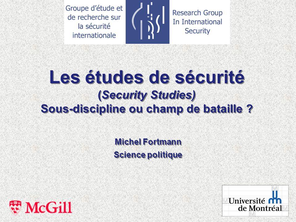 Michel Fortmann Science politique Michel Fortmann Science politique Les études de sécurité (Security Studies) Sous-discipline ou champ de bataille ? L