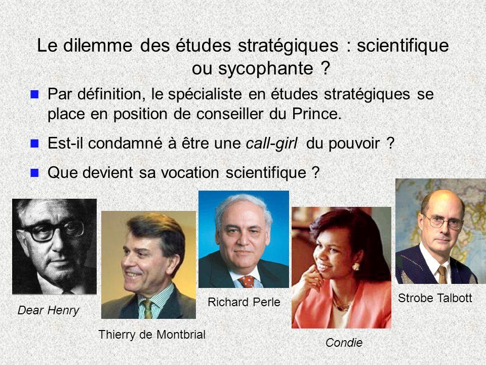 Le dilemme des études stratégiques : scientifique ou sycophante ? n Par définition, le spécialiste en études stratégiques se place en position de cons
