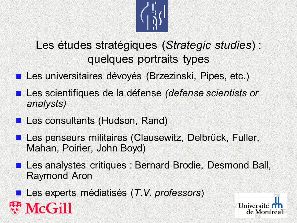 Les études stratégiques (Strategic studies) : quelques portraits types n Les universitaires dévoyés (Brzezinski, Pipes, etc.) n Les scientifiques de l