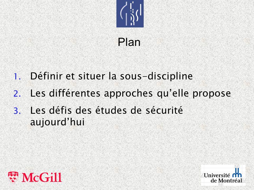 Plan 1. Définir et situer la sous-discipline 2. Les différentes approches quelle propose 3. Les défis des études de sécurité aujourdhui