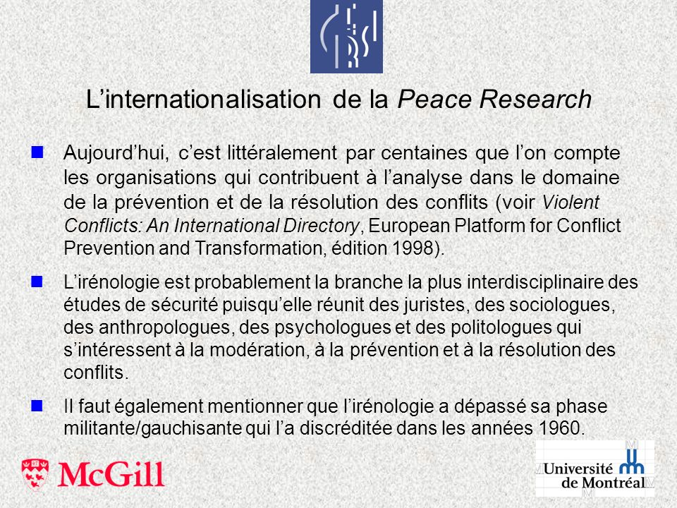 nAujourdhui, cest littéralement par centaines que lon compte les organisations qui contribuent à lanalyse dans le domaine de la prévention et de la résolution des conflits (voir Violent Conflicts: An International Directory, European Platform for Conflict Prevention and Transformation, édition 1998).