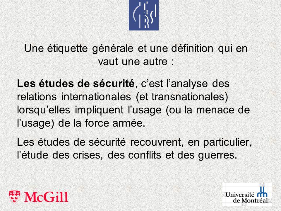 Les études de sécurité, cest lanalyse des relations internationales (et transnationales) lorsquelles impliquent lusage (ou la menace de lusage) de la