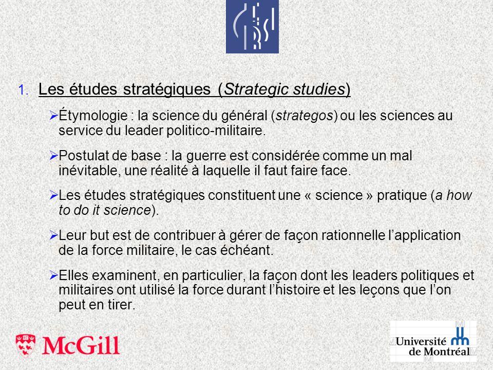 1. Les études stratégiques (Strategic studies) Étymologie : la science du général (strategos) ou les sciences au service du leader politico-militaire.