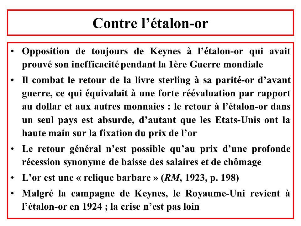 Contre létalon-or Opposition de toujours de Keynes à létalon-or qui avait prouvé son inefficacité pendant la 1ère Guerre mondiale Il combat le retour