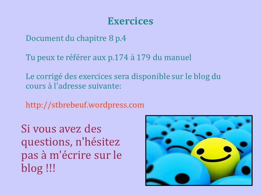 Exercices Document du chapitre 8 p.4 Tu peux te référer aux p.174 à 179 du manuel Le corrigé des exercices sera disponible sur le blog du cours à l'ad