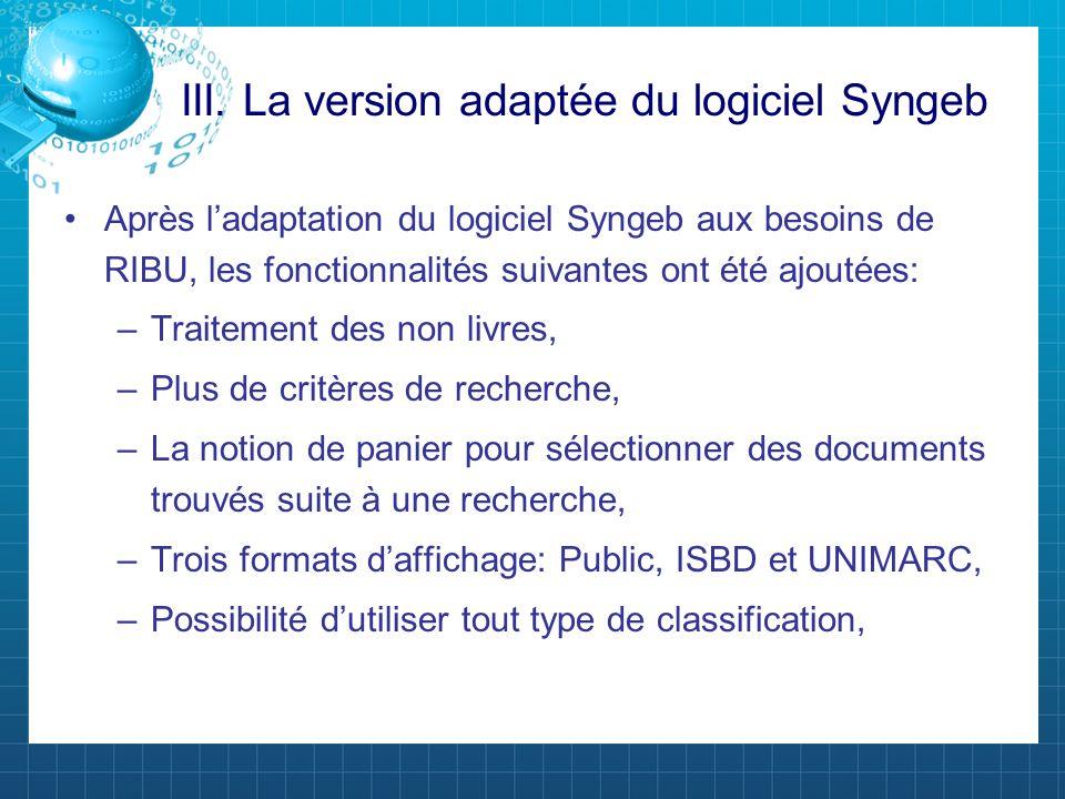 III. La version adaptée du logiciel Syngeb Après ladaptation du logiciel Syngeb aux besoins de RIBU, les fonctionnalités suivantes ont été ajoutées: –