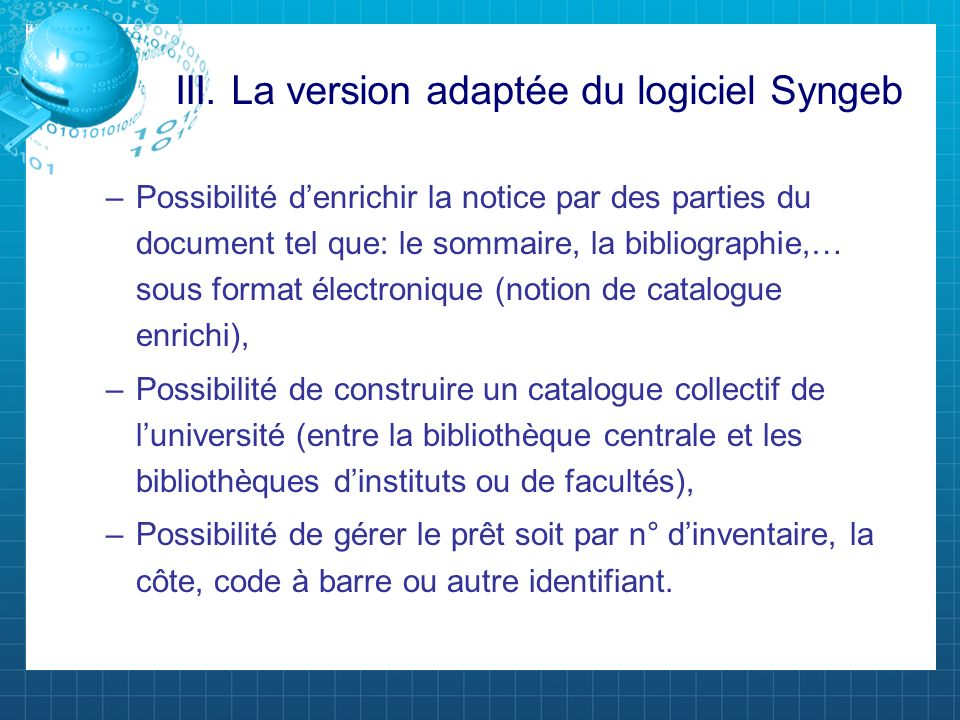 –Possibilité denrichir la notice par des parties du document tel que: le sommaire, la bibliographie,… sous format électronique (notion de catalogue en
