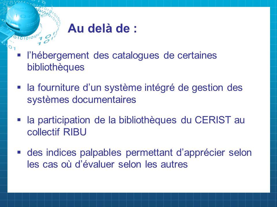 lapport du CERIST à RIBU, le dit apport englobe aussi: la somme des échanges multiples formels et informels entre les équipes du CERIST léquipe coordinatrice de RIBU et le collectif des professionnels des différentes Bibliothèques universitaires.