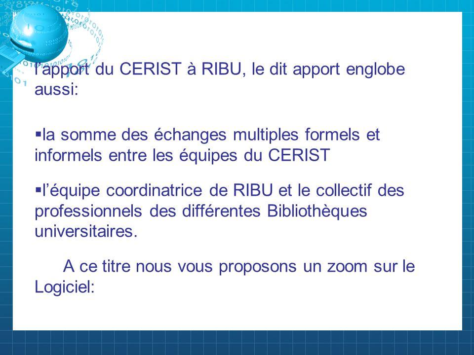 lapport du CERIST à RIBU, le dit apport englobe aussi: la somme des échanges multiples formels et informels entre les équipes du CERIST léquipe coordi