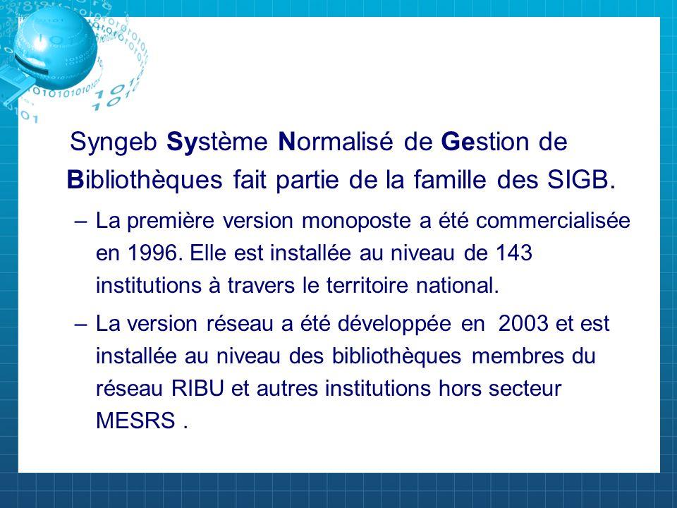 Syngeb Système Normalisé de Gestion de Bibliothèques fait partie de la famille des SIGB. –La première version monoposte a été commercialisée en 1996.