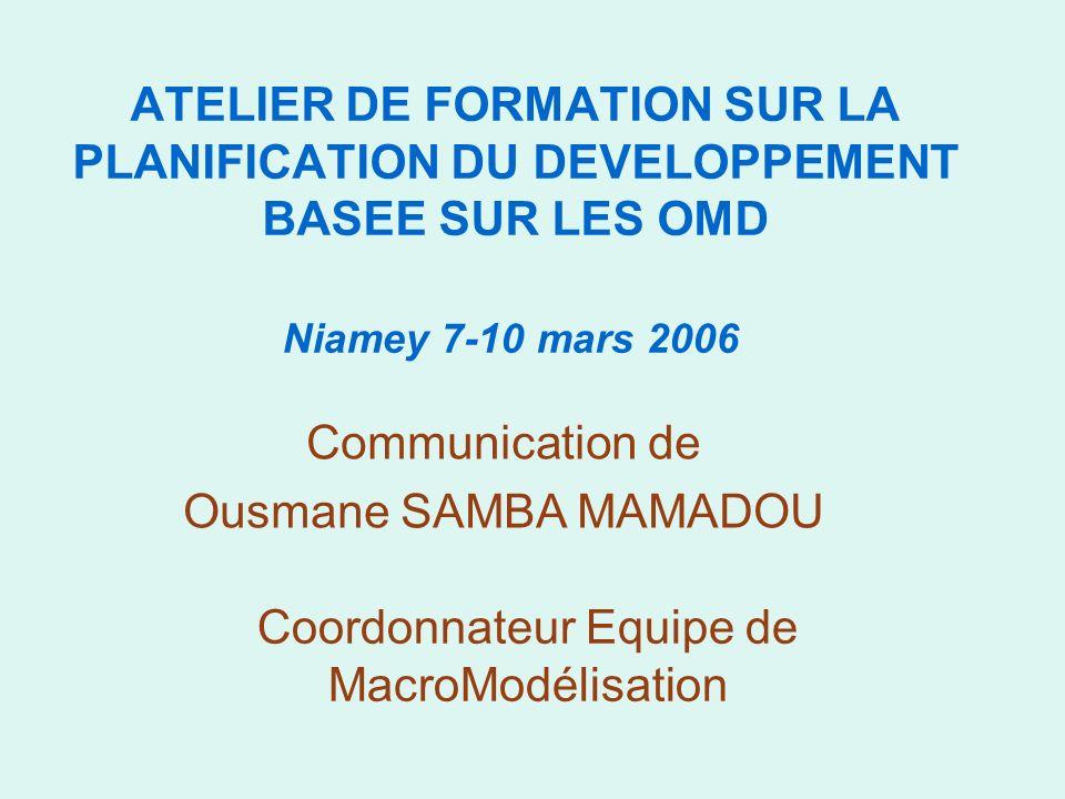 ATELIER DE FORMATION SUR LA PLANIFICATION DU DEVELOPPEMENT BASEE SUR LES OMD Niamey 7-10 mars 2006 Communication de Ousmane SAMBA MAMADOU Coordonnateu