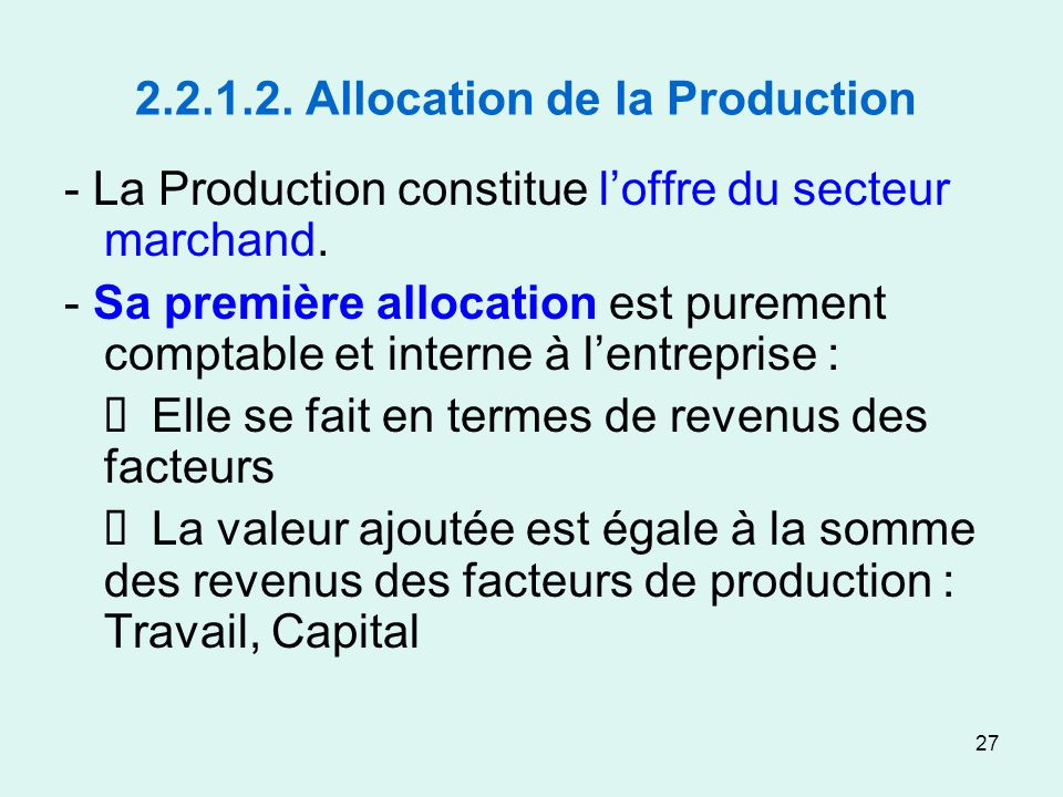 27 2.2.1.2. Allocation de la Production - La Production constitue loffre du secteur marchand.