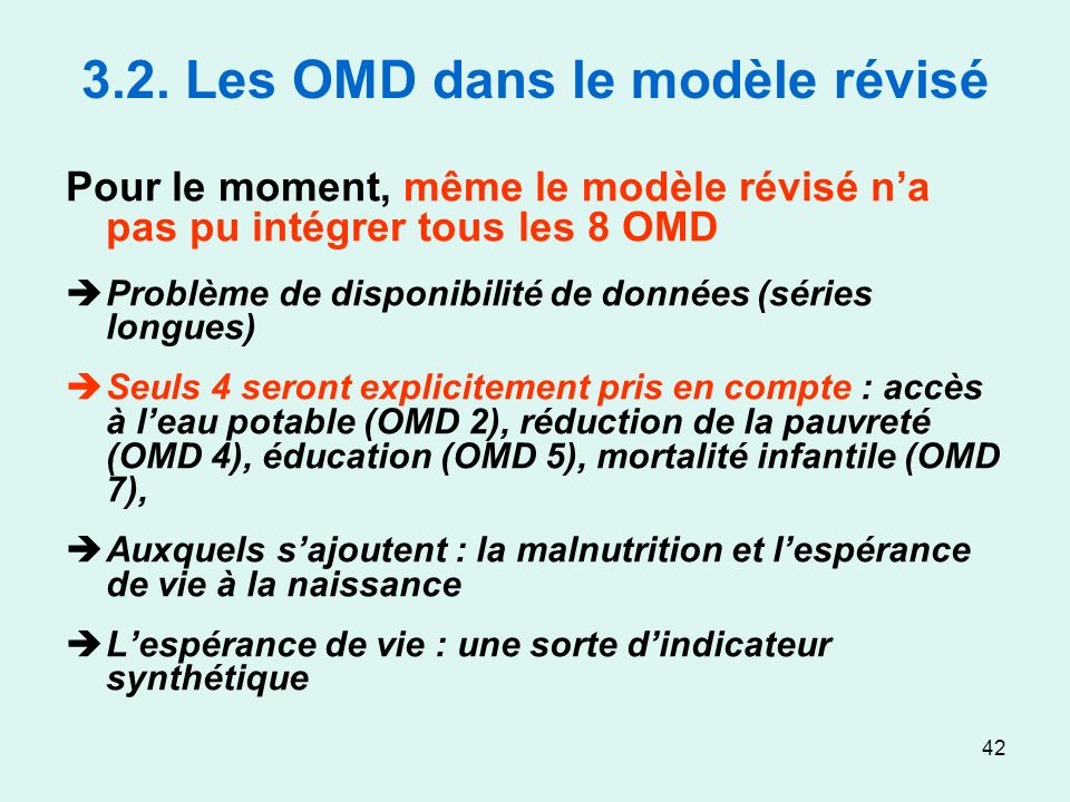 42 3.2. Les OMD dans le modèle révisé Pour le moment, même le modèle révisé na pas pu intégrer tous les 8 OMD Problème de disponibilité de données (sé
