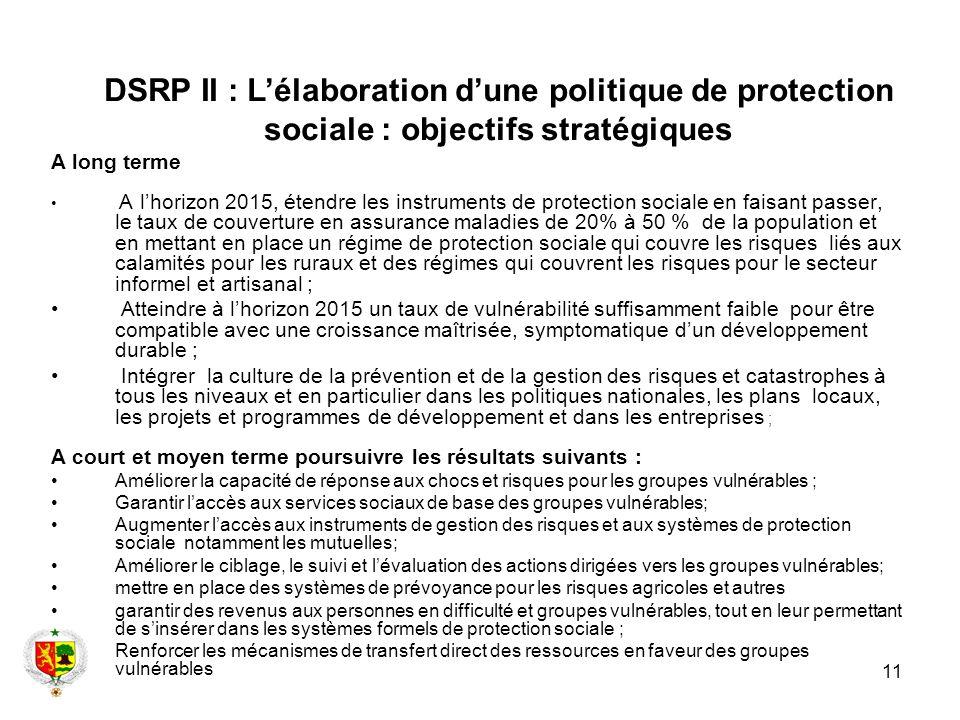 11 A long terme A lhorizon 2015, étendre les instruments de protection sociale en faisant passer, le taux de couverture en assurance maladies de 20% à
