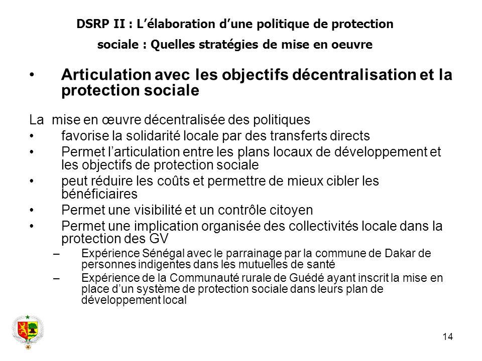 14 Articulation avec les objectifs décentralisation et la protection sociale La mise en œuvre décentralisée des politiques favorise la solidarité loca