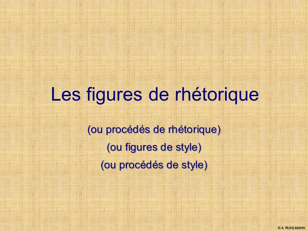 Les figures de rhétorique (ou figures de style) (ou procédés de style) (ou procédés de rhétorique) © A. RUHLMANN
