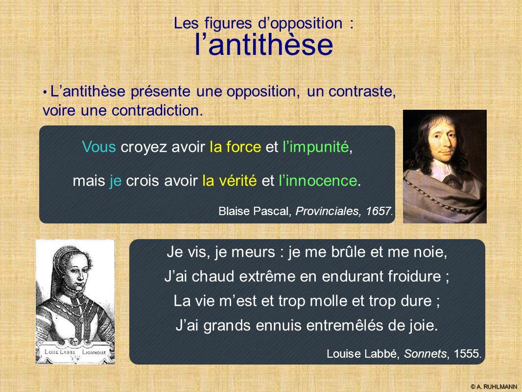Les figures dopposition : lantithèse Lantithèse présente une opposition, un contraste, voire une contradiction. Vous croyez avoir la force et limpunit
