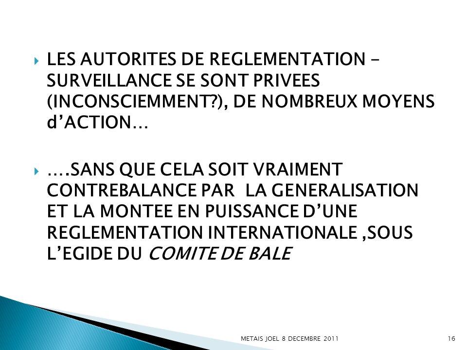 LES AUTORITES DE REGLEMENTATION - SURVEILLANCE SE SONT PRIVEES (INCONSCIEMMENT?), DE NOMBREUX MOYENS dACTION… ….SANS QUE CELA SOIT VRAIMENT CONTREBALA