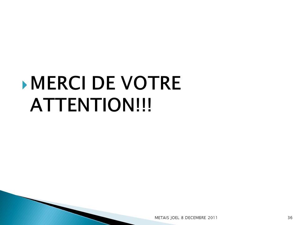 MERCI DE VOTRE ATTENTION!!! METAIS JOEL 8 DECEMBRE 201136