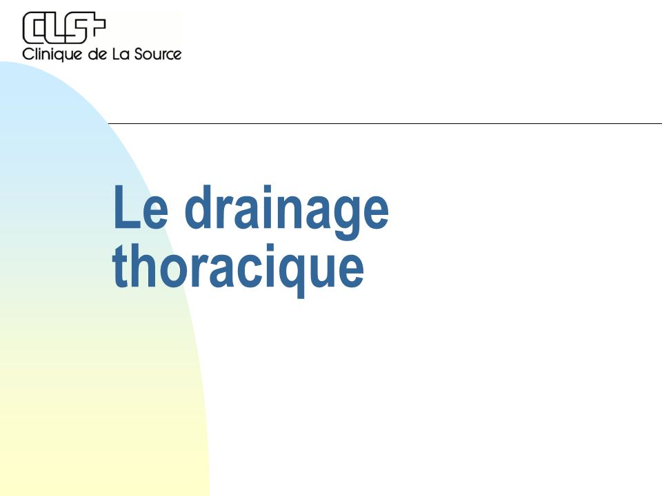Buts du drainage thoracique n Drainage de liquide: drain de diamètre relativement important, placé en position postéro-inférieure.