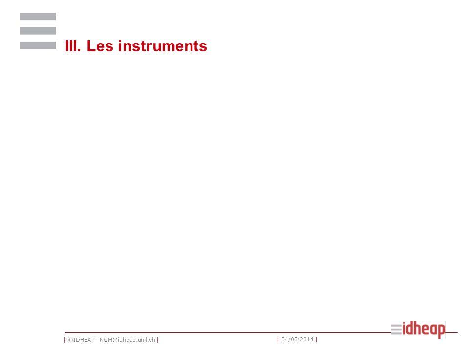 | ©IDHEAP - NOM@idheap.unil.ch | | 04/05/2014 | III. Les instruments