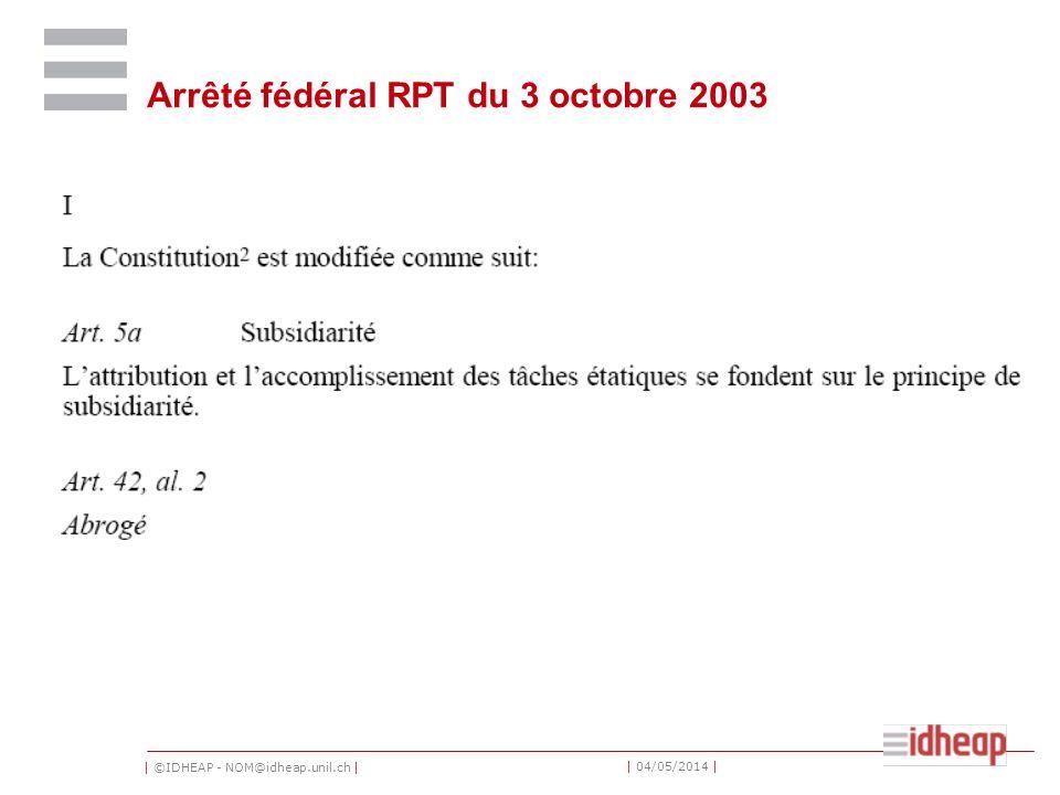 | ©IDHEAP - NOM@idheap.unil.ch | | 04/05/2014 | Arrêté fédéral RPT du 3 octobre 2003