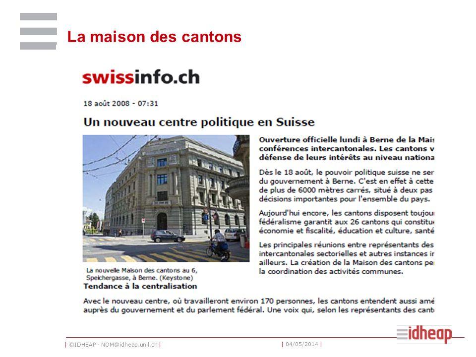 | ©IDHEAP - NOM@idheap.unil.ch | | 04/05/2014 | La maison des cantons