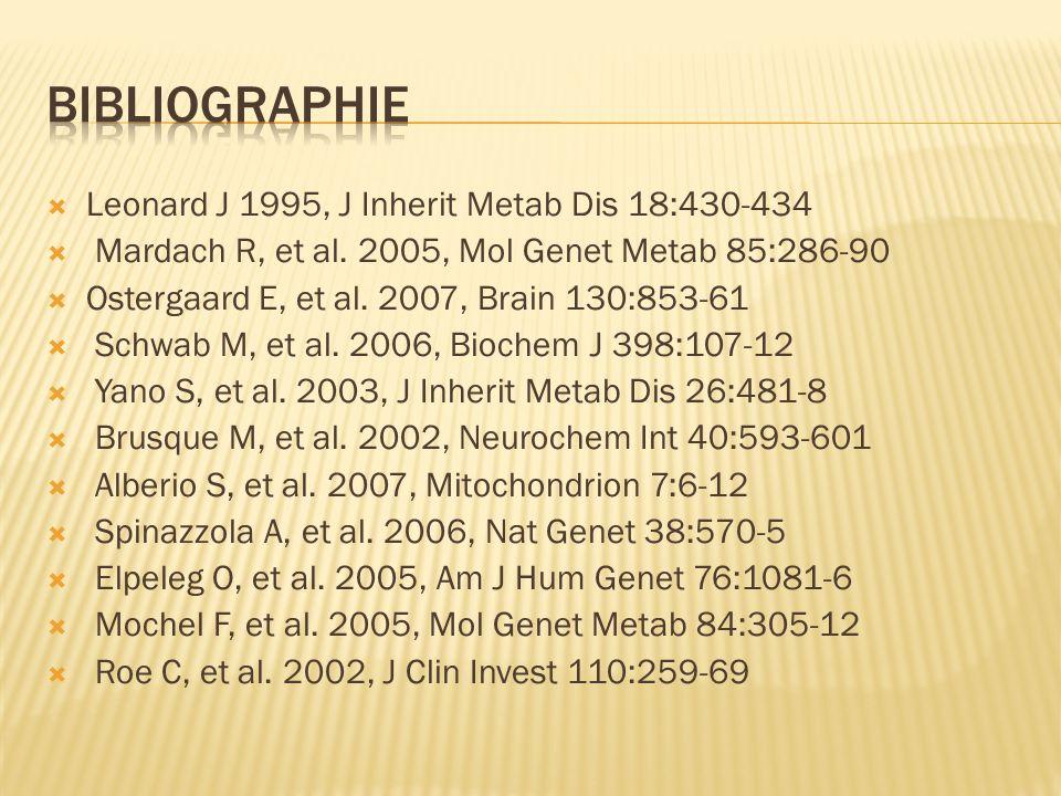 Leonard J 1995, J Inherit Metab Dis 18:430-434 Mardach R, et al. 2005, Mol Genet Metab 85:286-90 Ostergaard E, et al. 2007, Brain 130:853-61 Schwab M,