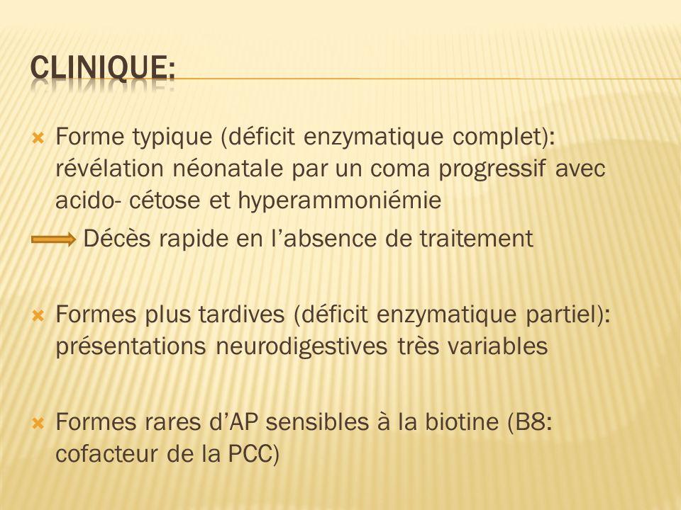 Forme typique (déficit enzymatique complet): révélation néonatale par un coma progressif avec acido- cétose et hyperammoniémie Décès rapide en labsenc