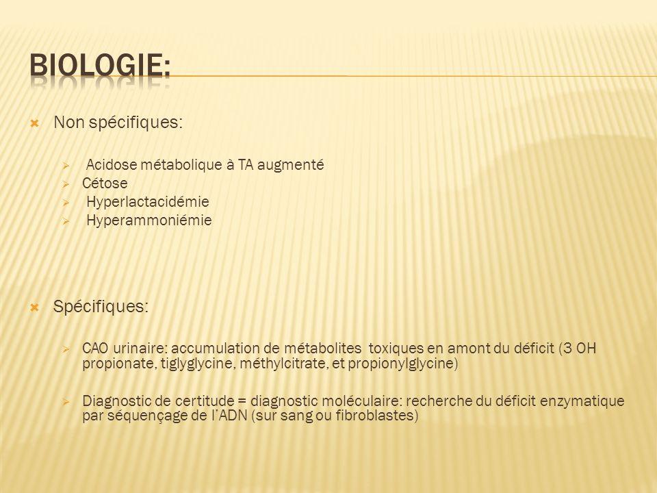 Non spécifiques: Acidose métabolique à TA augmenté Cétose Hyperlactacidémie Hyperammoniémie Spécifiques: CAO urinaire: accumulation de métabolites tox