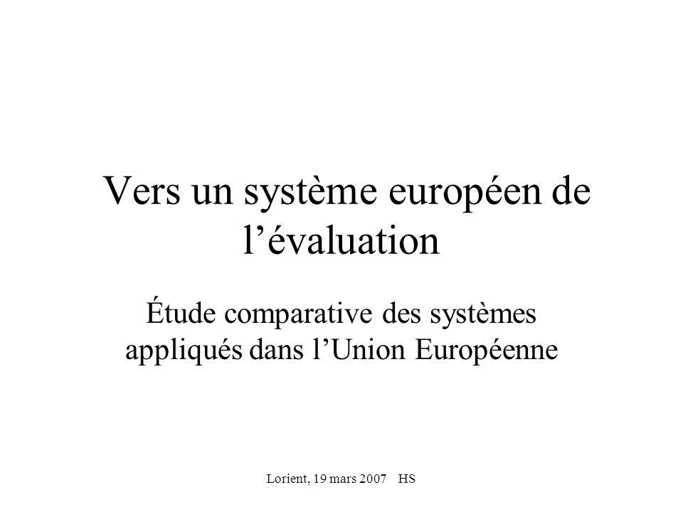 Lorient, 19 mars 2007 HS Vers un système européen de lévaluation Étude comparative des systèmes appliqués dans lUnion Européenne